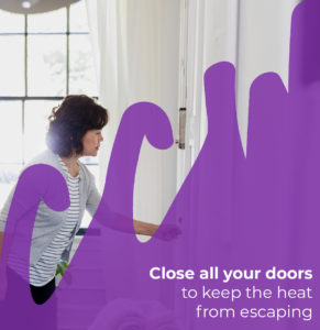 Close all the doors to keep heat from escaping